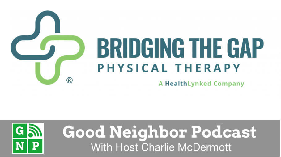 Good Neighbor Podcast with Bridging the Gap Physical Therapy