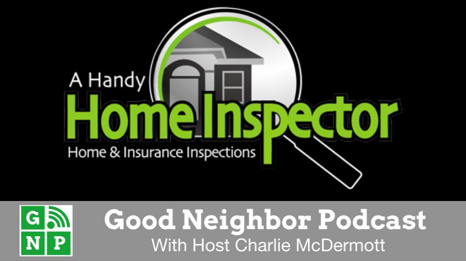 Good Neighbor Podcast with A Handy Home Inspector