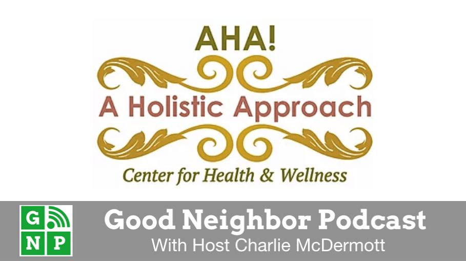 Good Neighbor Podcast with A Holistic Approach