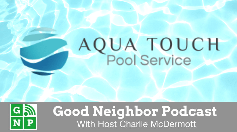 Good Neighbor Podcast with Aquatouch Pool Service