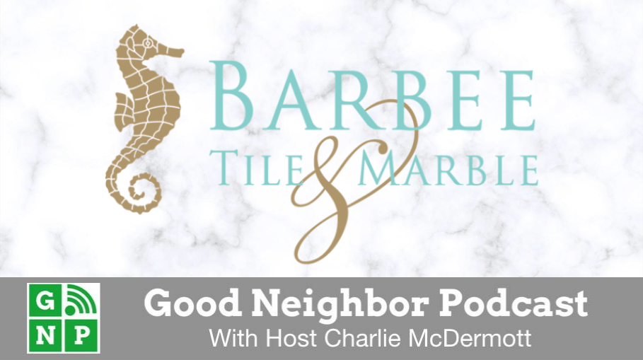 Good Neighbor Podcast with Barbee Tile & Marble