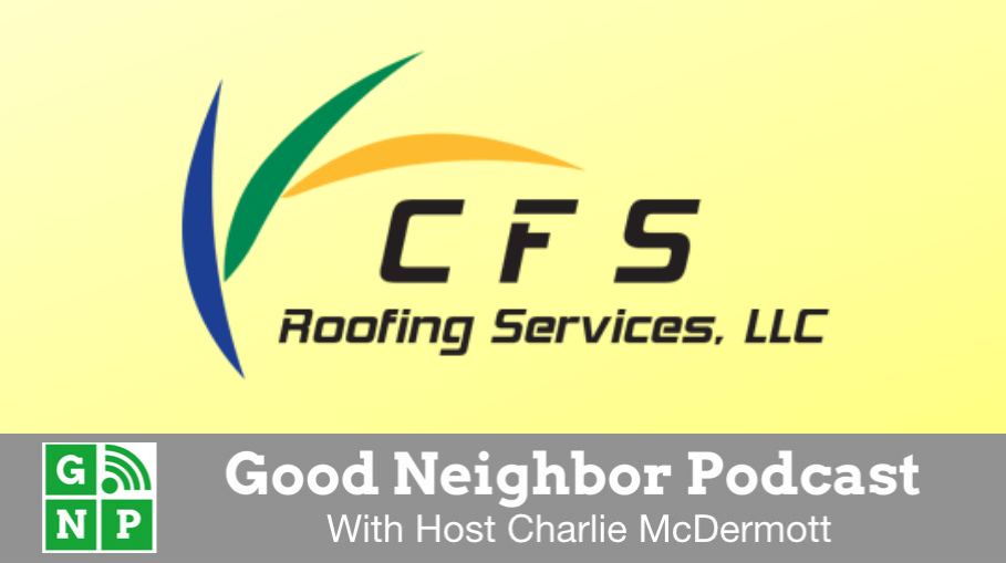 Good Neighbor Podcast with CFS Roofing