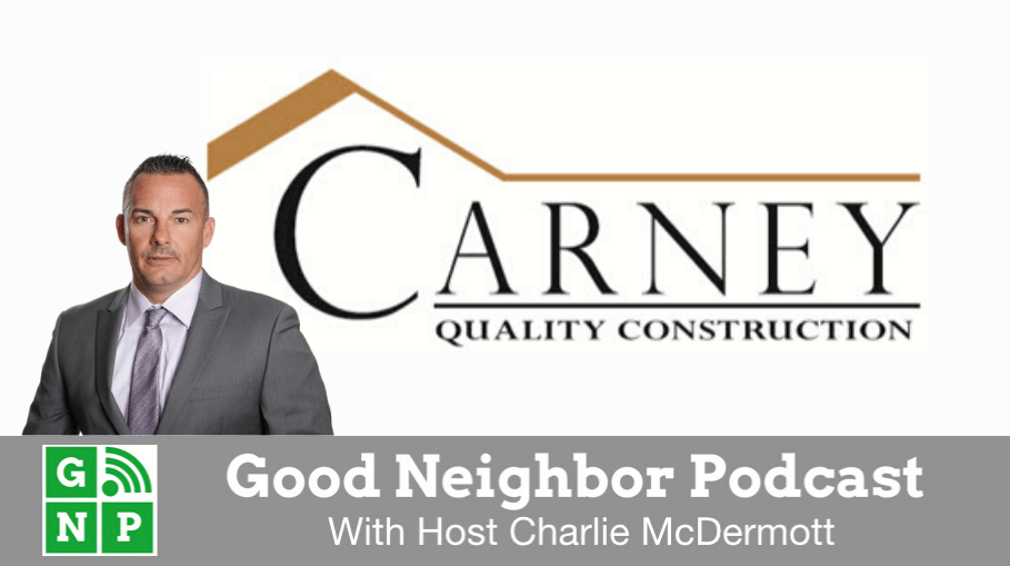 Good Neighbor Podcast with Carney Quality Construction