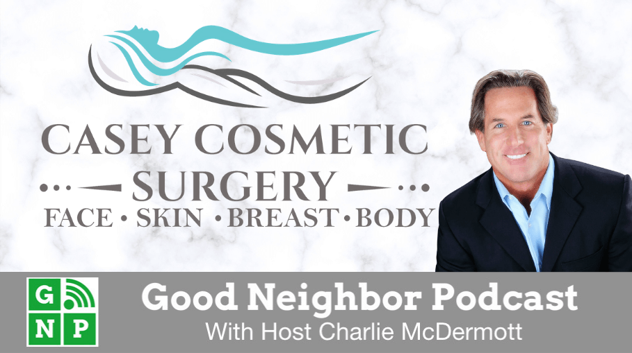 Good Neighbor Podcast with Casey Cosmetic Surgery