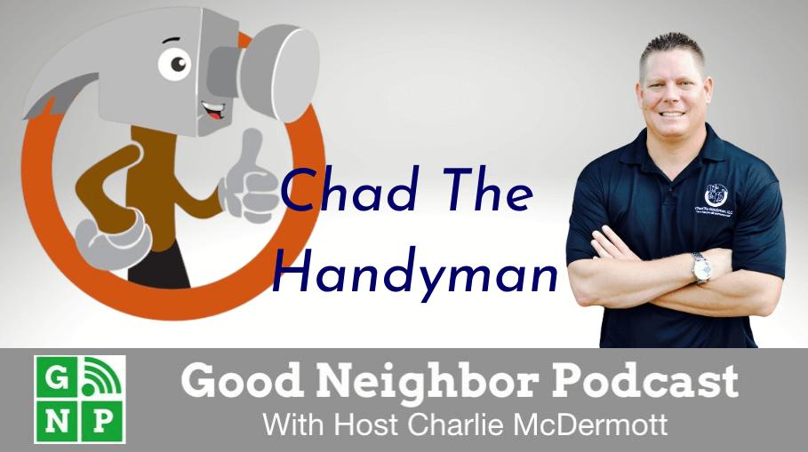 Good Neighbor Podcast with Chad the Handyman