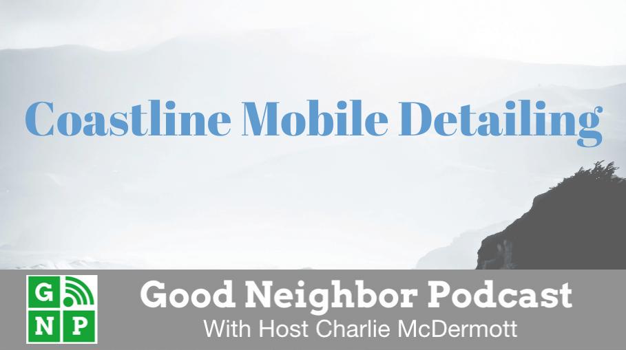 Good Neighbor Podcast with Coastline Mobile Detailing
