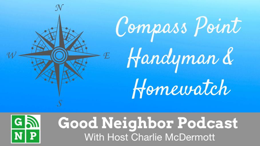 Good Neighbor Podcast with Compass Point Handyman & Homewatch