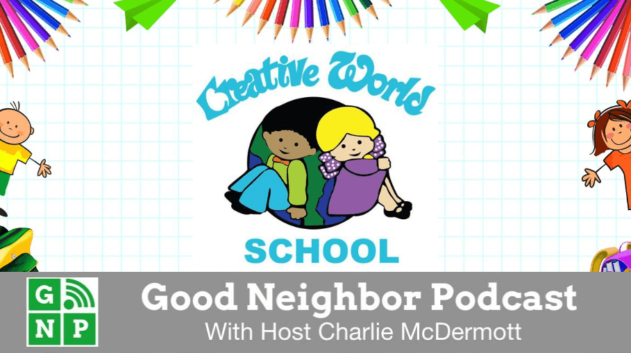 Good Neighbor Podcast with Creative World School