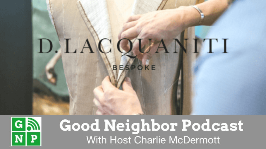 Good Neighbor Podcast with D. Lacquaniti Bespoke