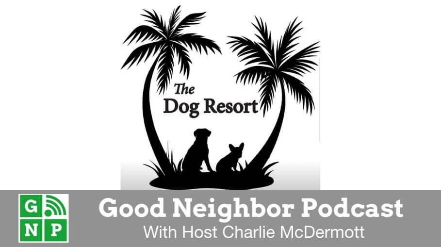 Good Neighbor Podcast with The Dog Resort