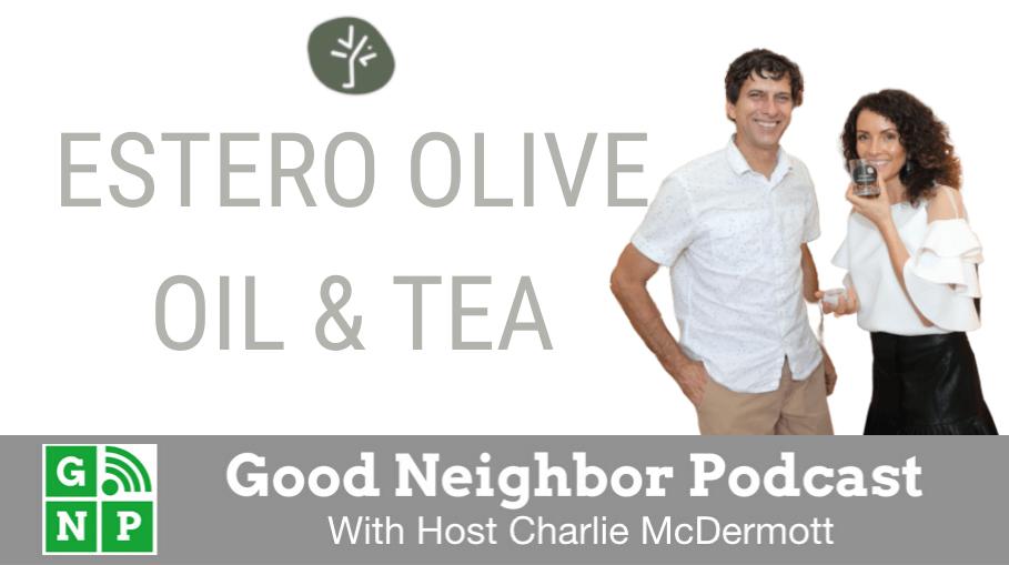 Good Neighbor Podcast with Estero Olive Oil & Tea