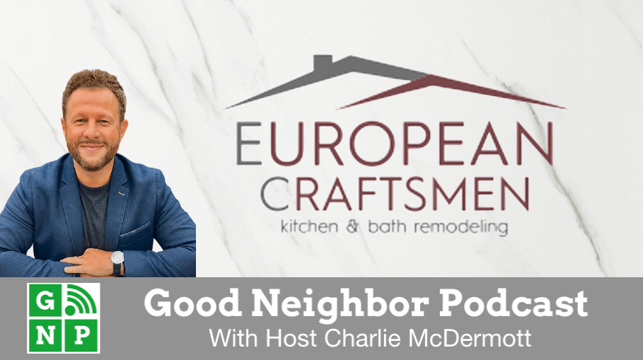 Good Neighbor Podcast with European Craftsmen