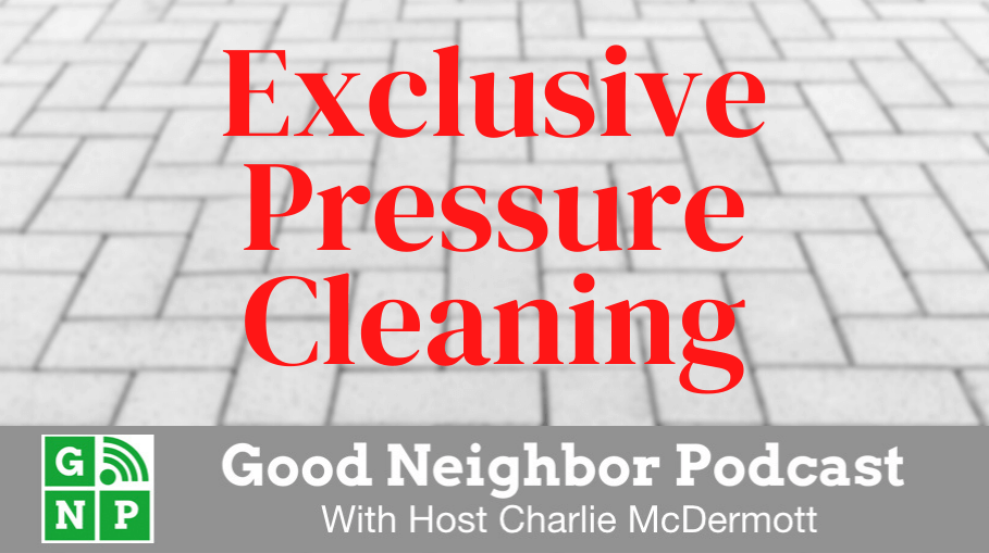 Good Neighbor Podcast with Exclusive Pressure Cleaning