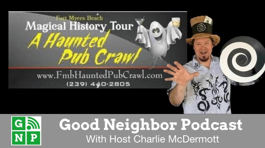Good Neighbor Podcast with Ft Myers Beach Haunted Pub Crawl
