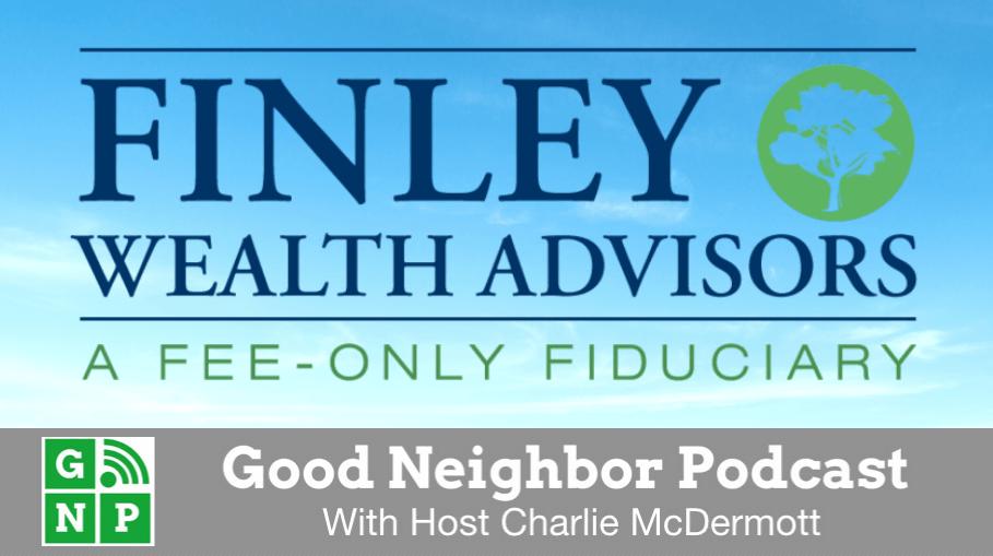 Good Neighbor Podcast with Finley Wealth Advisors
