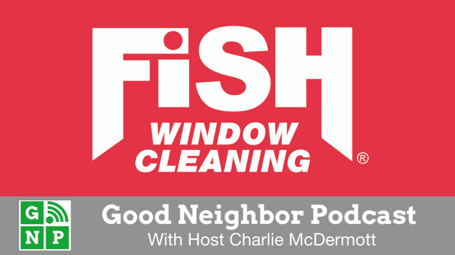 Good Neighbor Podcast with Fish Window Cleaning