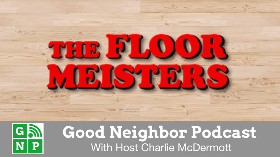 Good Neighbor Podcast with The Floor Meisters