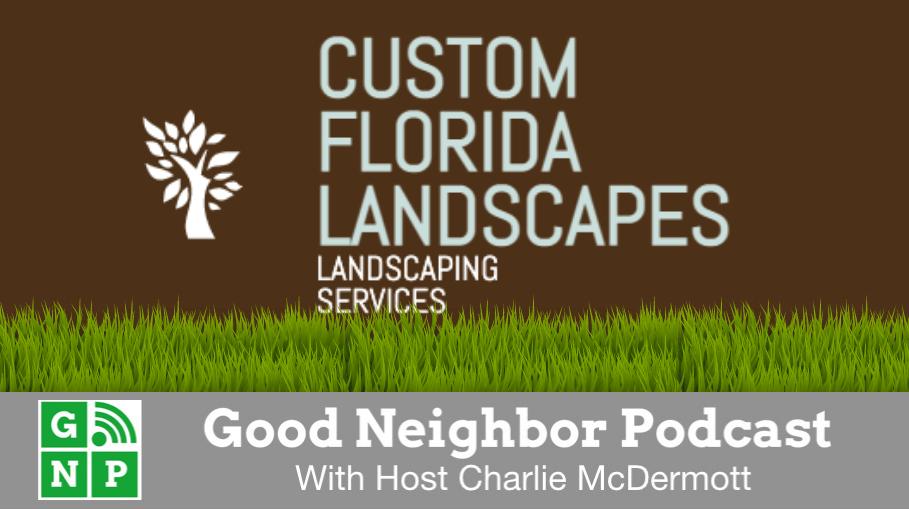 Good Neighbor Podcast with Florida Custom Landscape