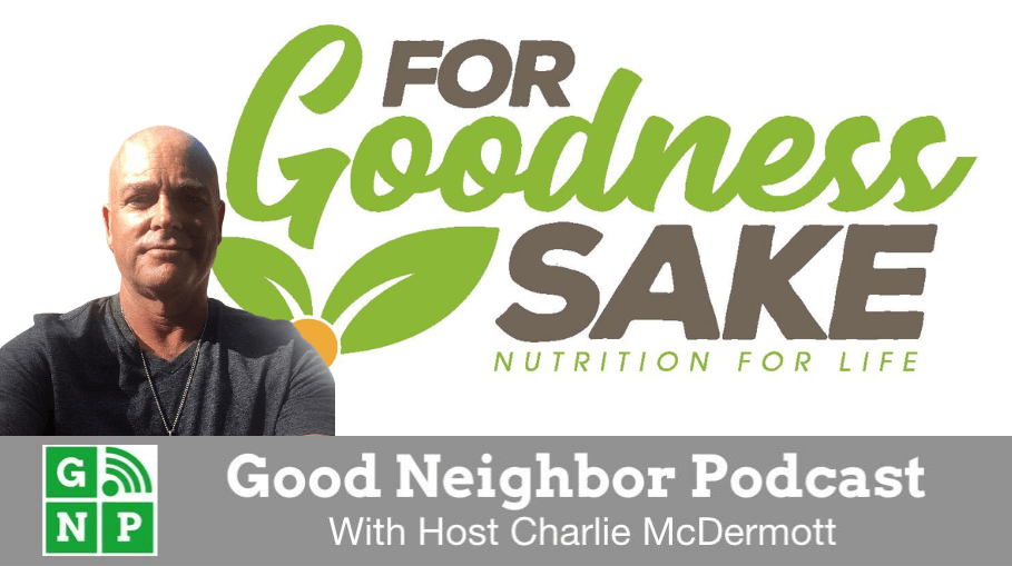 Good Neighbor Podcast with For Goodness Sake