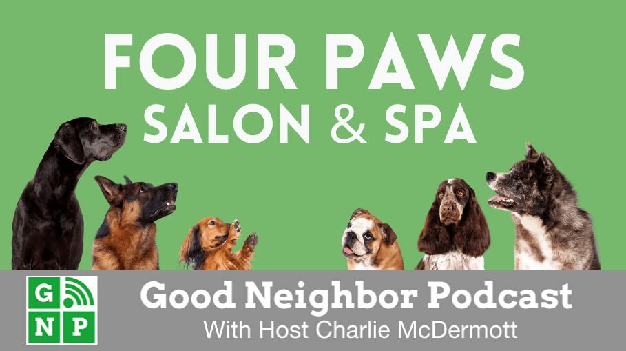 Good Neighbor Podcast with Four Paws Salon & Spa