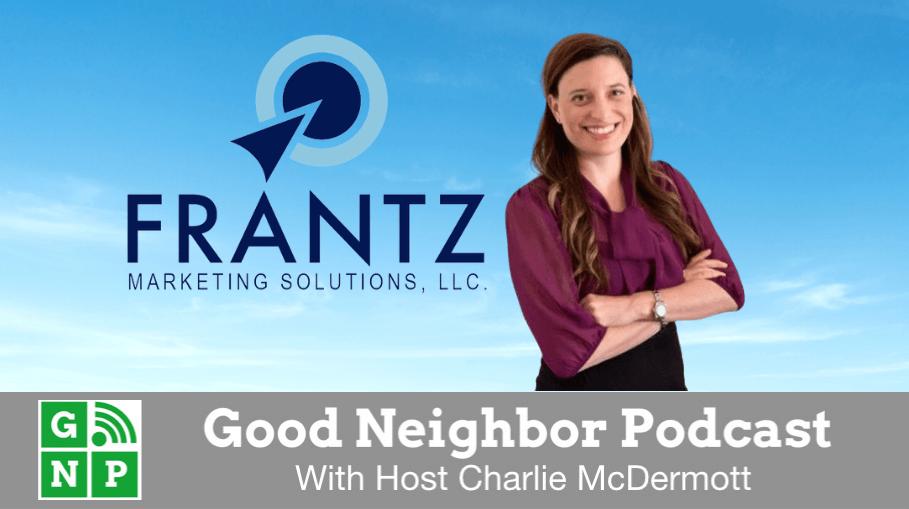 Good Neighbor Podcast with Frantz Marketing Solutions