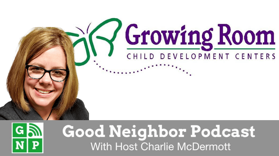 Good Neighbor Podcast with Growing Room Child Development Center
