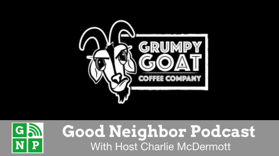 Good Neighbor Podcast with Grumpy Goat Coffee