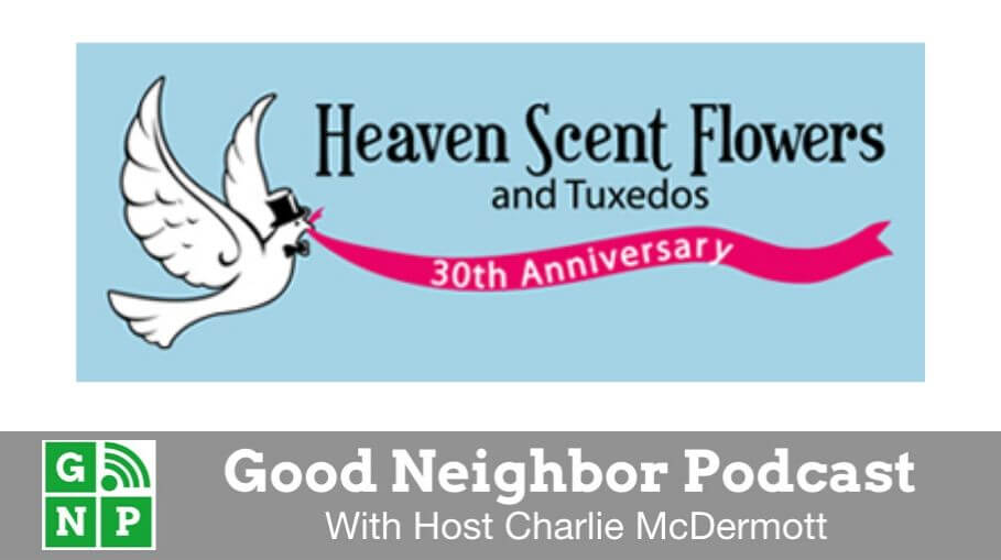 Good Neighbor Podcast with Heaven Scent Flowers & Tuxedos