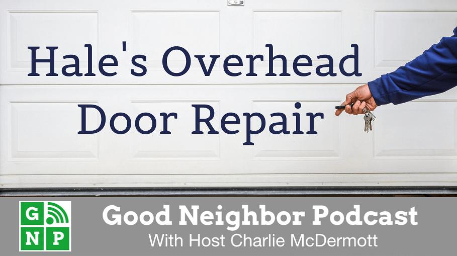 Good Neighbor Podcast with Hale's Overhead Door Repair