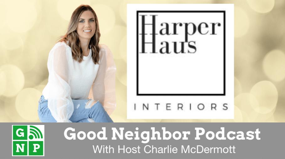 Good Neighbor Podcast with Harper Haus Interiors