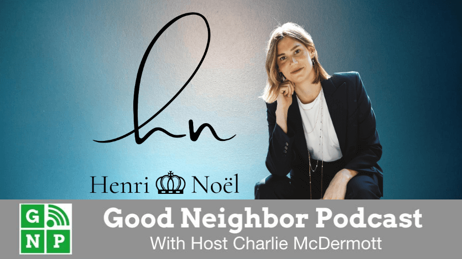Good Neighbor Podcast with Henri Noel