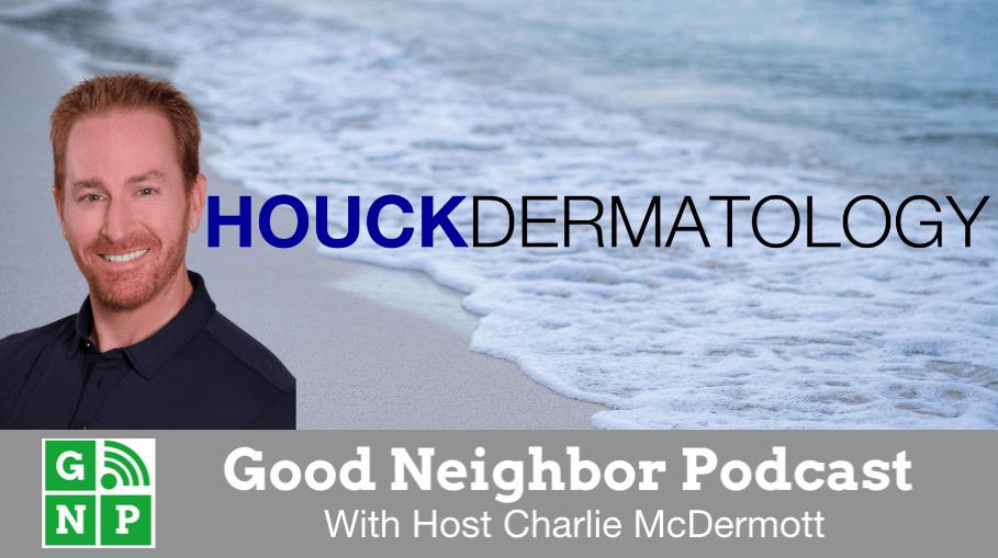 Good Neighbor Podcast with Houck Dermatology
