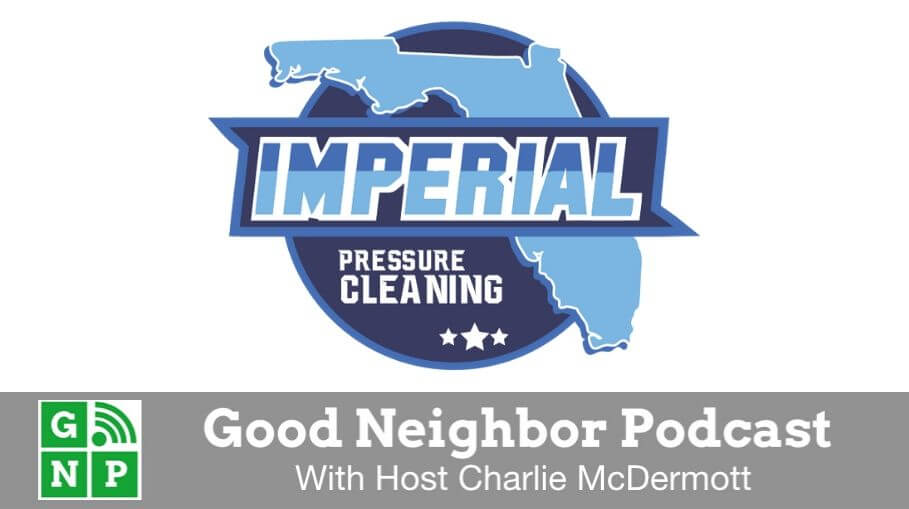 Good Neighbor Podcast with Imperial Pressure Cleaning