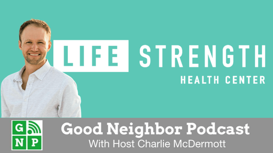 Good Neighbor Podcast with LIFEStrength Health Center