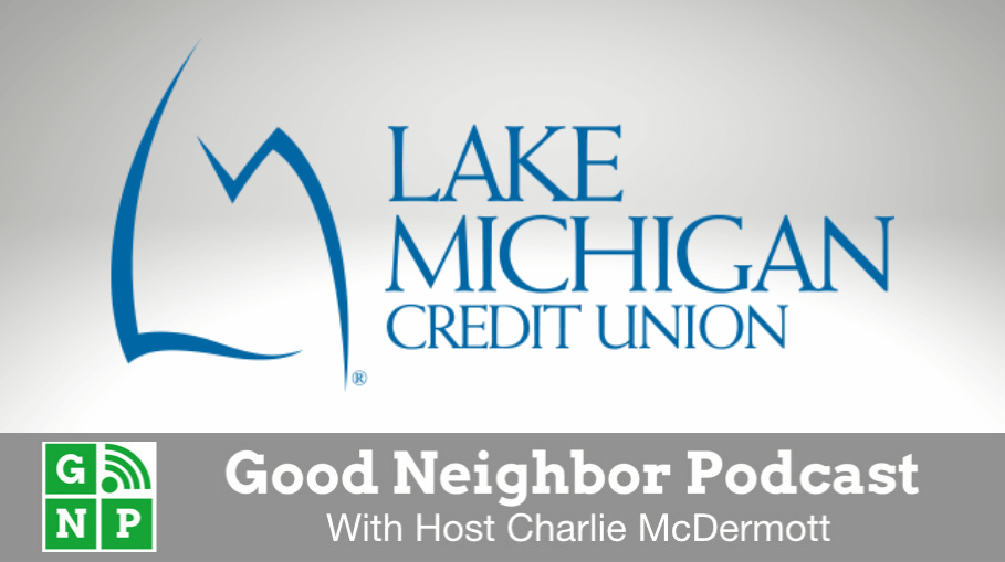 Good Neighbor Podcast with Lake Michigan Credit Union