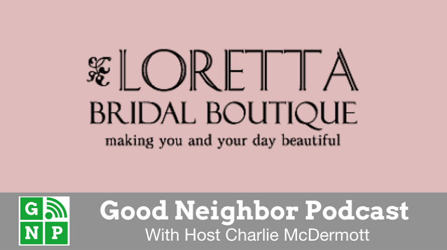Good Neighbor Podcast with Loretta Bridal Boutique