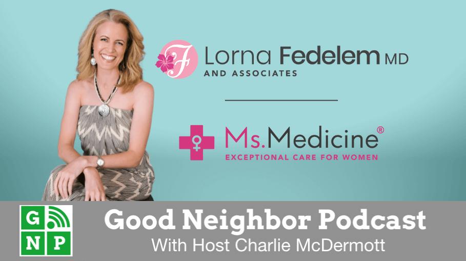 Good Neighbor Podcast with Lorna Fedelem MD & Associates