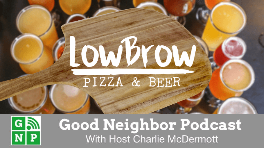 Good Neighbor Podcast with LowBrow Pizza