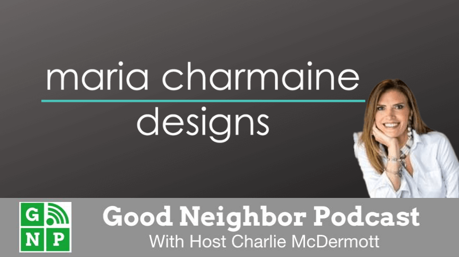 Good Neighbor Podcast with Maria Charmaine Designs