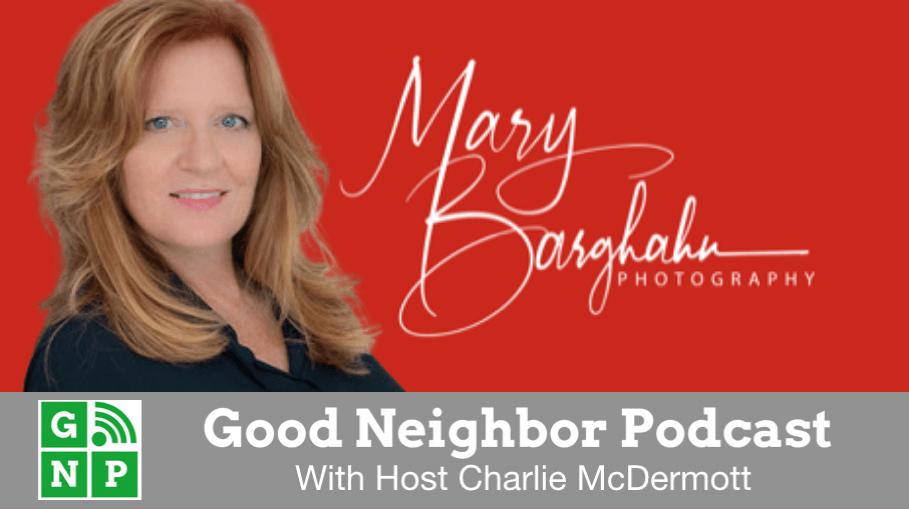 Good Neighbor Podcast with Mary Barghahn Photography