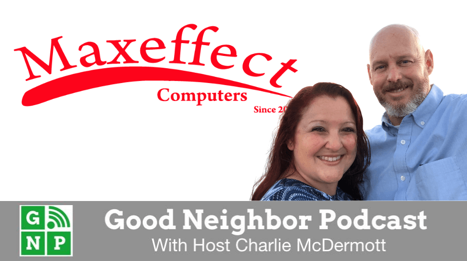Good Neighbor Podcast with Maxeffect Computers