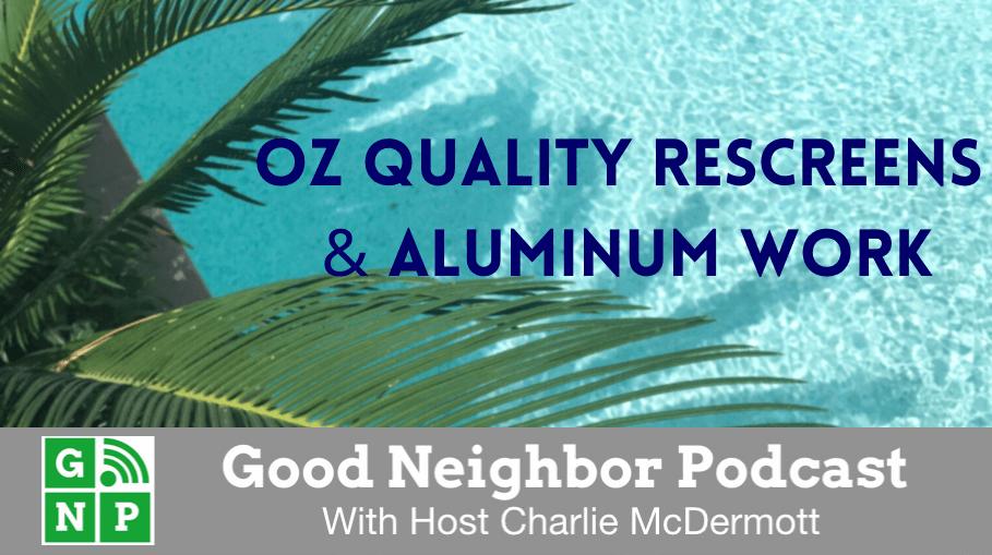 Good Neighbor Podcast with Oz Quality Rescreens & Aluminum Work