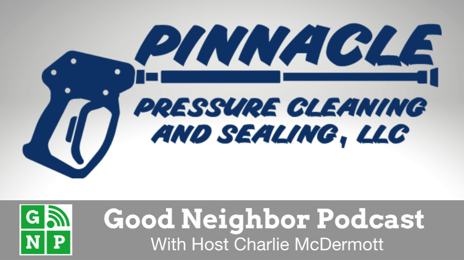 Good Neighbor Podcast with Pinnacle Pressure Cleaning
