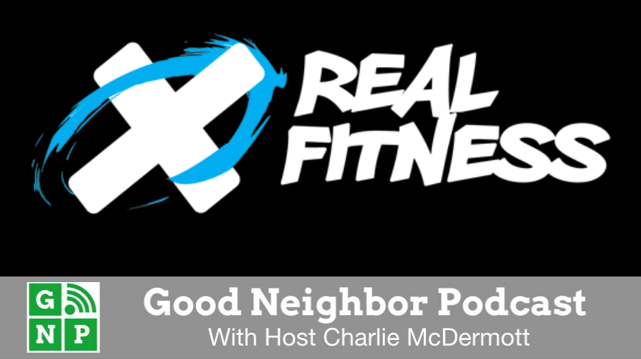 Good Neighbor Podcast with Real Fitness