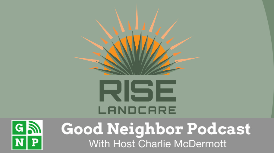 Good Neighbor Podcast with Rise Landcare