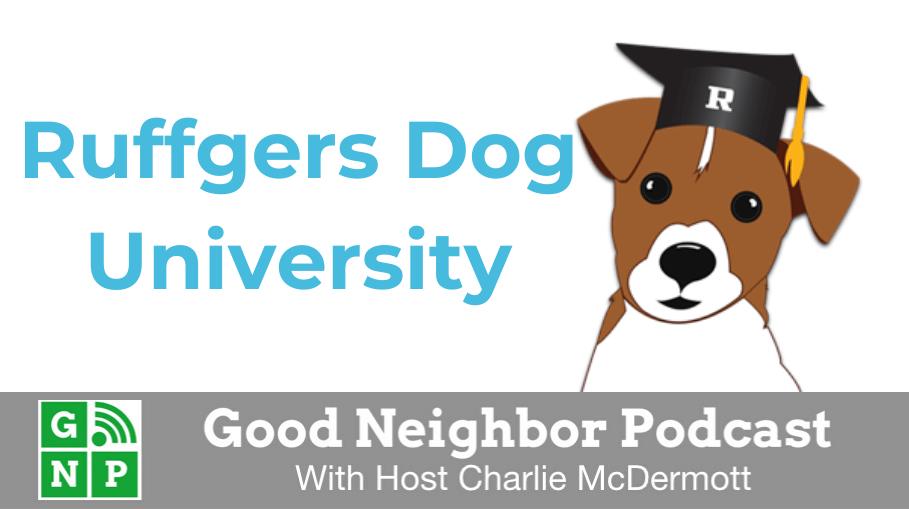Good Neighbor Podcast with Ruffgers Dog University