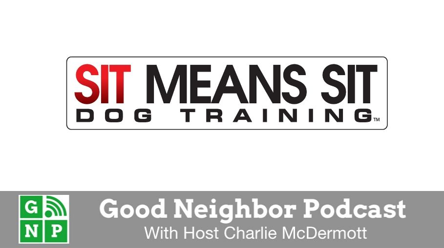 Good Neighbor Podcast with Sit Means Sit
