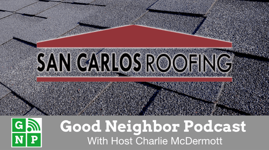 Good Neighbor Podcast with San Carlos Roofing