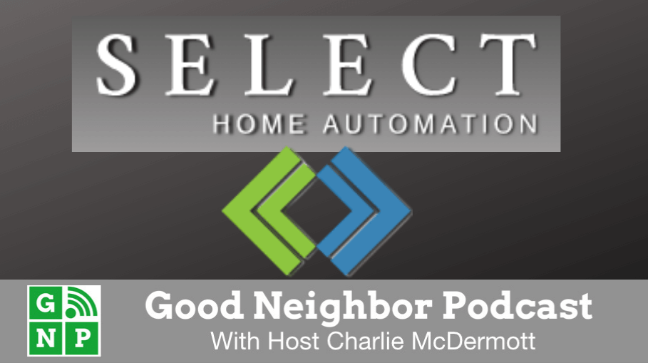 Good Neighbor Podcast with Select Home Automation