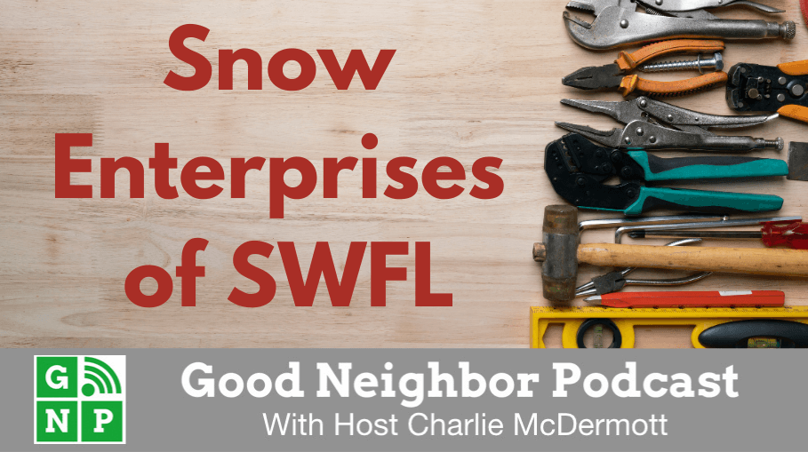 Good Neighbor Podcast with Snow Enterprises of SWFL